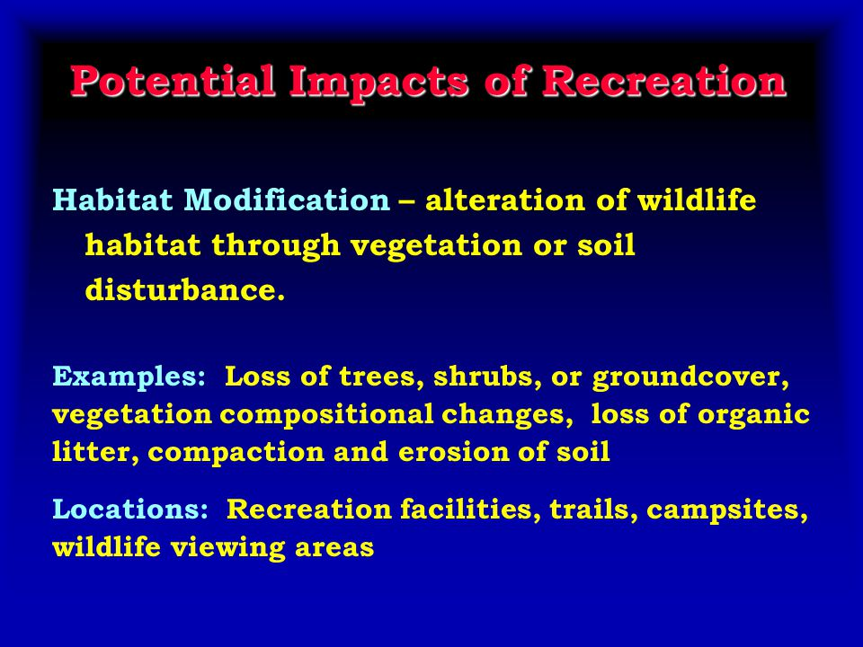 Habitat Modification – alteration of wildlife habitat through vegetation or soil disturbance.