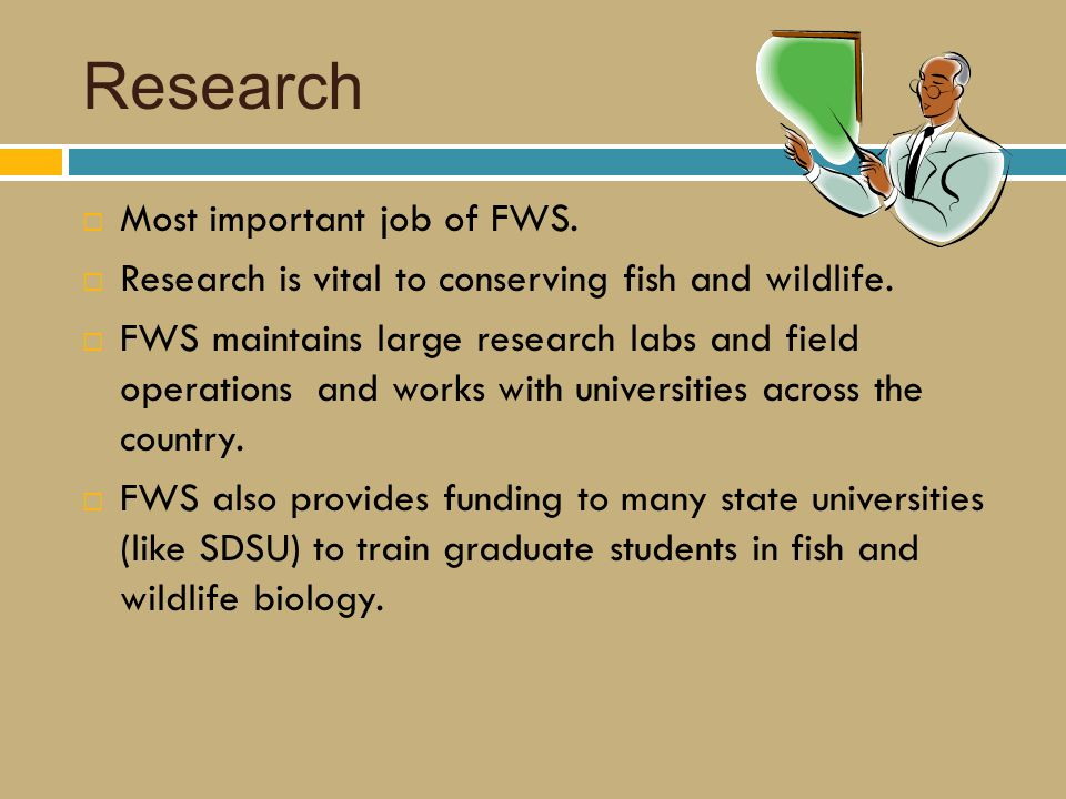 Research  Most important job of FWS.  Research is vital to conserving fish and wildlife.