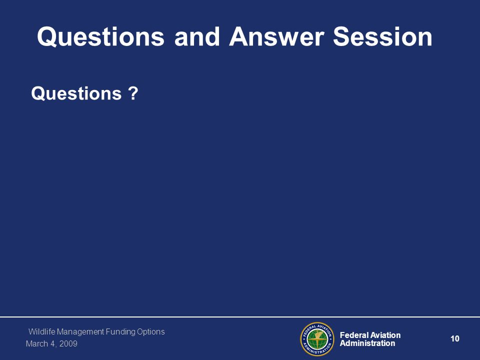 Federal Aviation Administration 10 Wildlife Management Funding Options March 4, 2009 Questions and Answer Session Questions