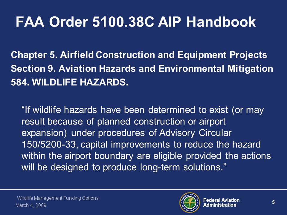Federal Aviation Administration 6 Wildlife Management Funding Options March 4, 2009 FAA Order 5100.38C AIP Handbook Chapter 5.