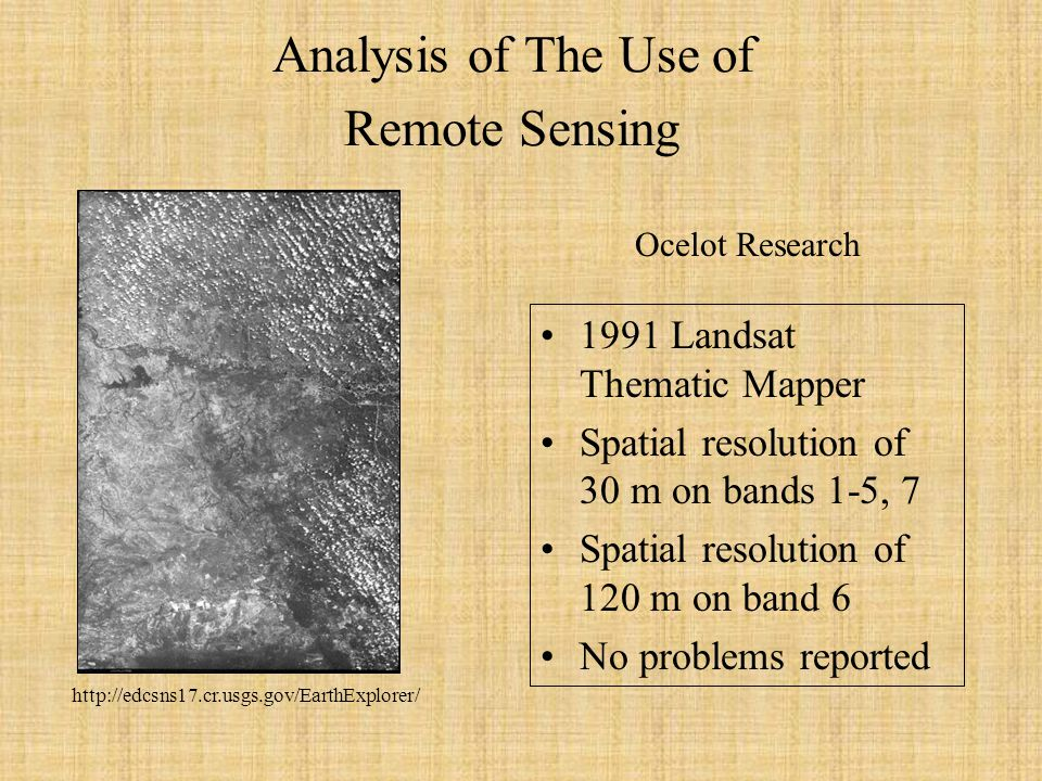 Analysis of The Use of Remote Sensing 1991 Landsat Thematic Mapper Spatial resolution of 30 m on bands 1-5, 7 Spatial resolution of 120 m on band 6 No