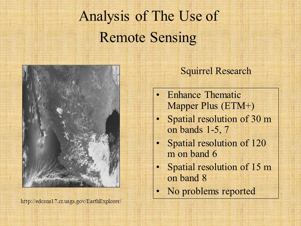 Analysis of The Use of Remote Sensing Enhance Thematic Mapper Plus (ETM+) Spatial resolution of 30 m on bands 1-5, 7 Spatial resolution of 120 m on ba