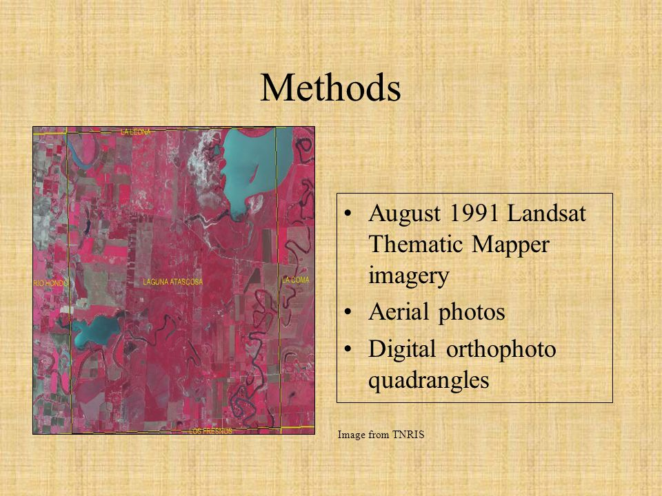 Methods August 1991 Landsat Thematic Mapper imagery Aerial photos Digital orthophoto quadrangles Image from TNRIS