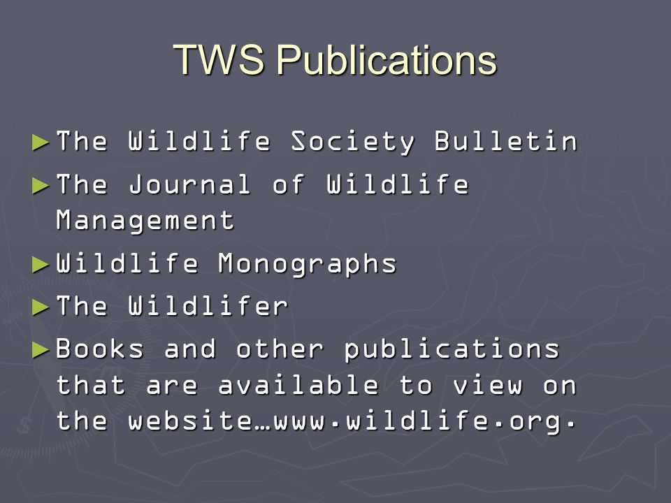 TWS Publications ► The Wildlife Society Bulletin ► The Journal of Wildlife Management ► Wildlife Monographs ► The Wildlifer ► Books and other publications that are available to view on the website…www.wildlife.org.