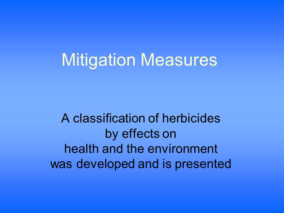 Mitigation Measures A classification of herbicides by effects on health and the environment was developed and is presented