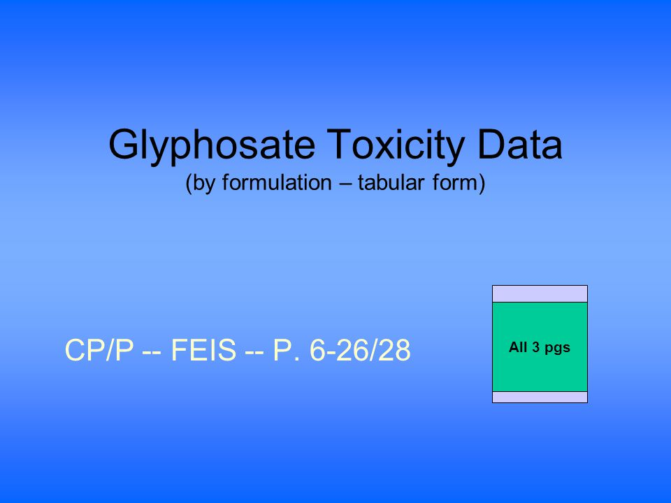 Glyphosate Toxicity Data (by formulation – tabular form) CP/P -- FEIS -- P. 6-26/28 All 3 pgs