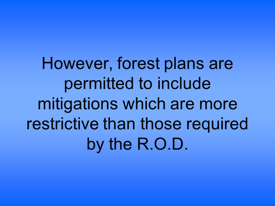 However, forest plans are permitted to include mitigations which are more restrictive than those required by the R.O.D.