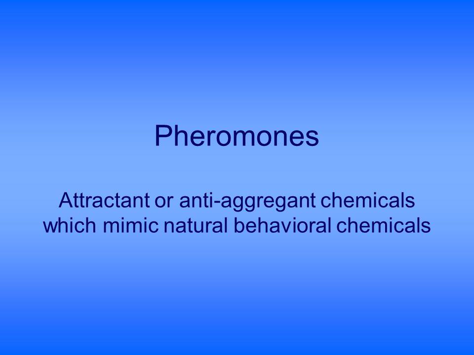 Pheromones Attractant or anti-aggregant chemicals which mimic natural behavioral chemicals