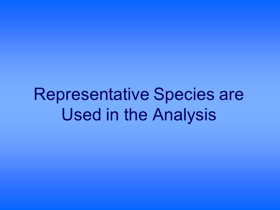 Representative Species are Used in the Analysis