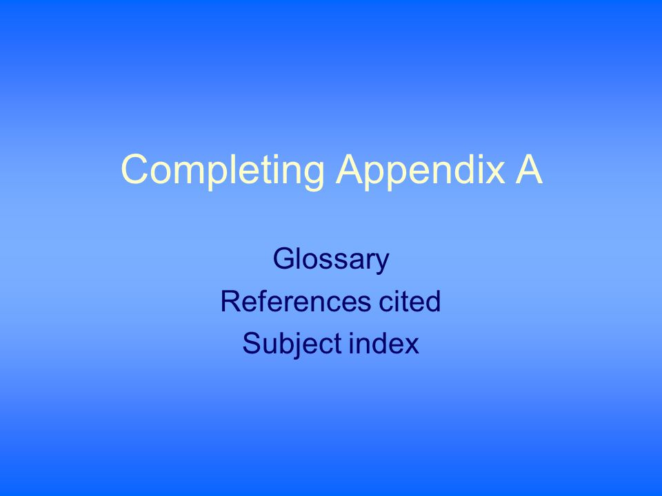 Completing Appendix A Glossary References cited Subject index
