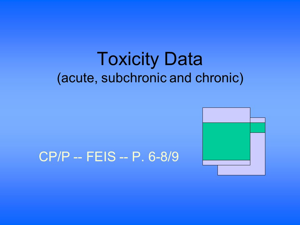 Toxicity Data (acute, subchronic and chronic) CP/P -- FEIS -- P. 6-8/9