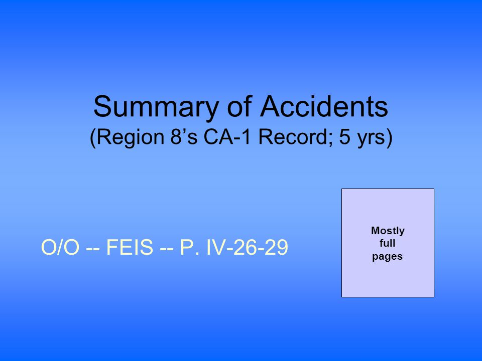 Summary of Accidents (Region 8's CA-1 Record; 5 yrs) O/O -- FEIS -- P. IV-26-29 Mostly full pages