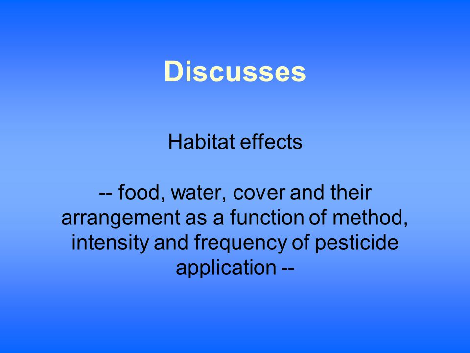 Habitat effects -- food, water, cover and their arrangement as a function of method, intensity and frequency of pesticide application -- Discusses