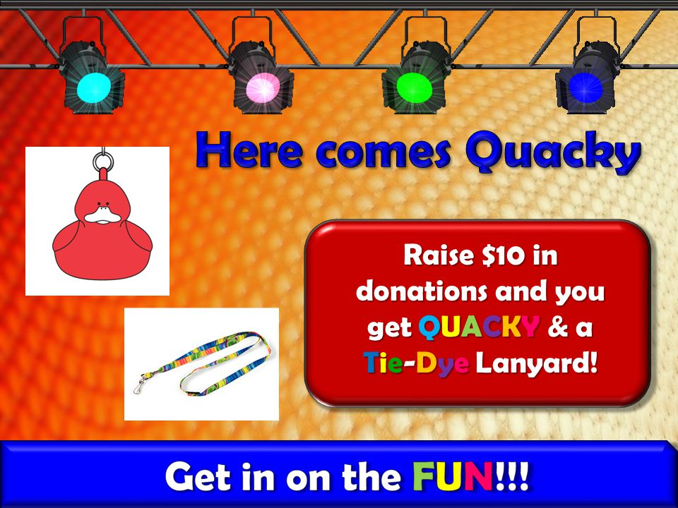 Raise $10 in donations and you get QUACKY & a Tie-Dye Lanyard!