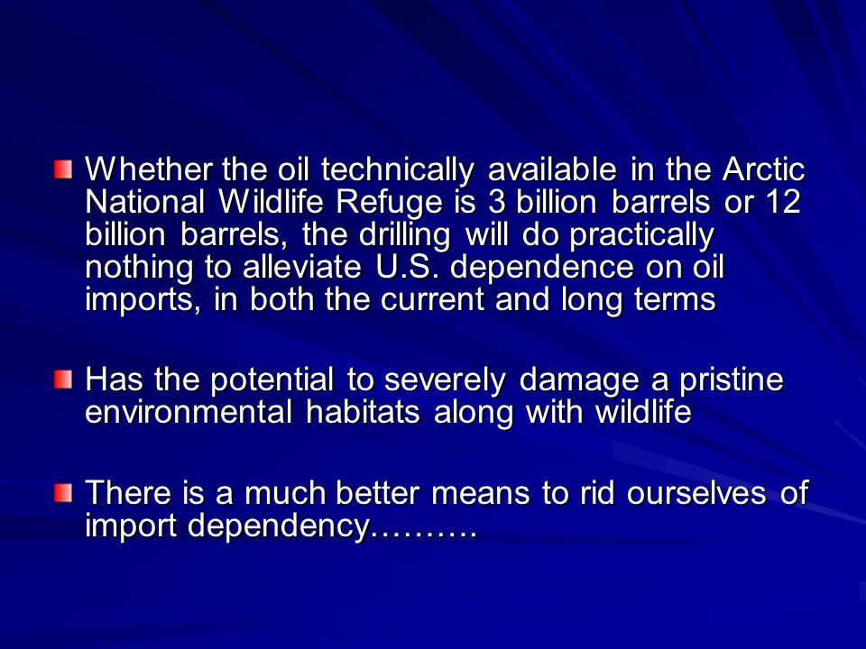 Whether the oil technically available in the Arctic National Wildlife Refuge is 3 billion barrels or 12 billion barrels, the drilling will do practically nothing to alleviate U.S.