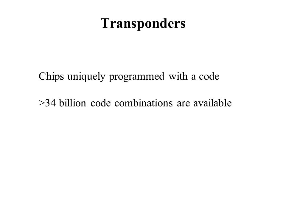 Chips uniquely programmed with a code >34 billion code combinations are available Transponders