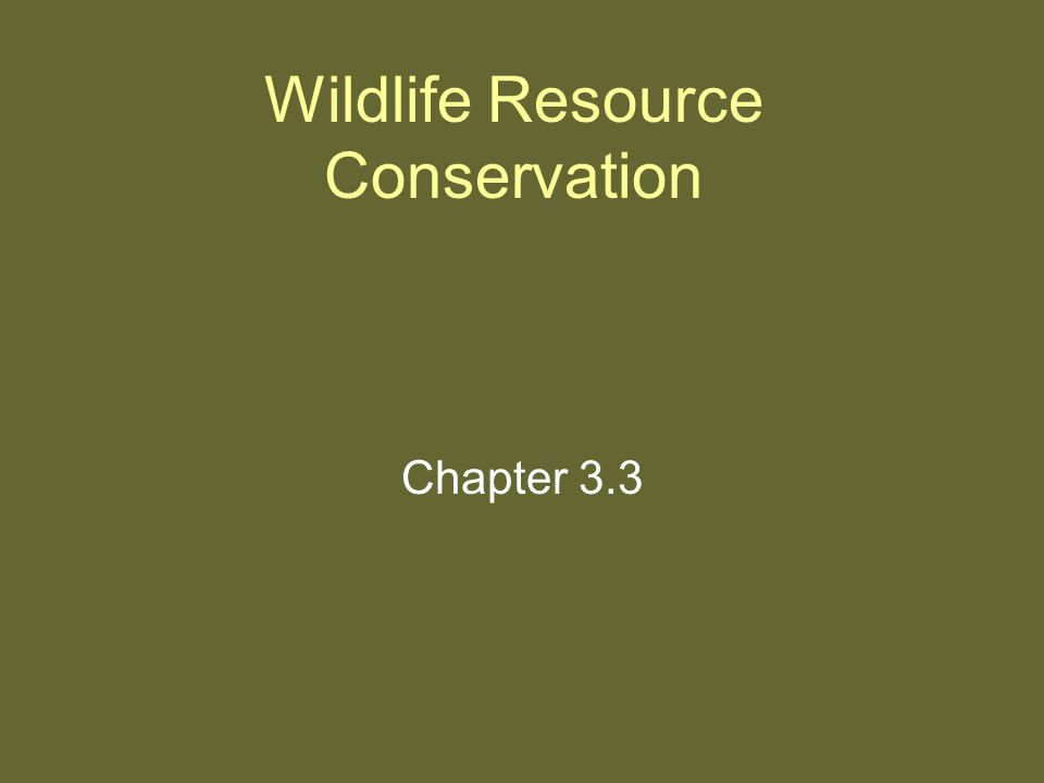 Wildlife Resource Conservation Chapter 3.3