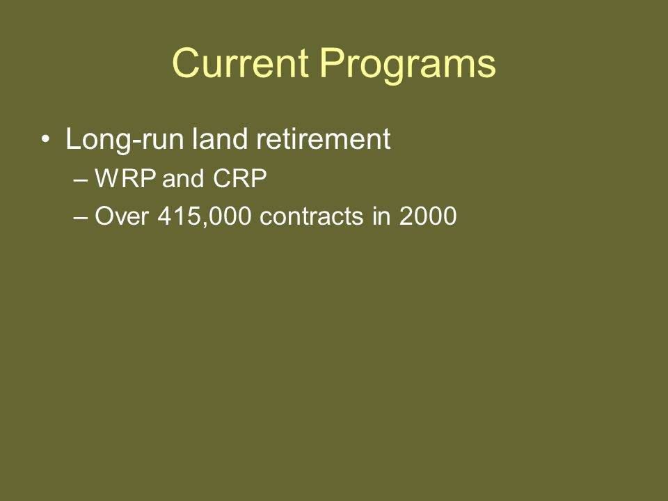 Current Programs Long-run land retirement –WRP and CRP –Over 415,000 contracts in 2000