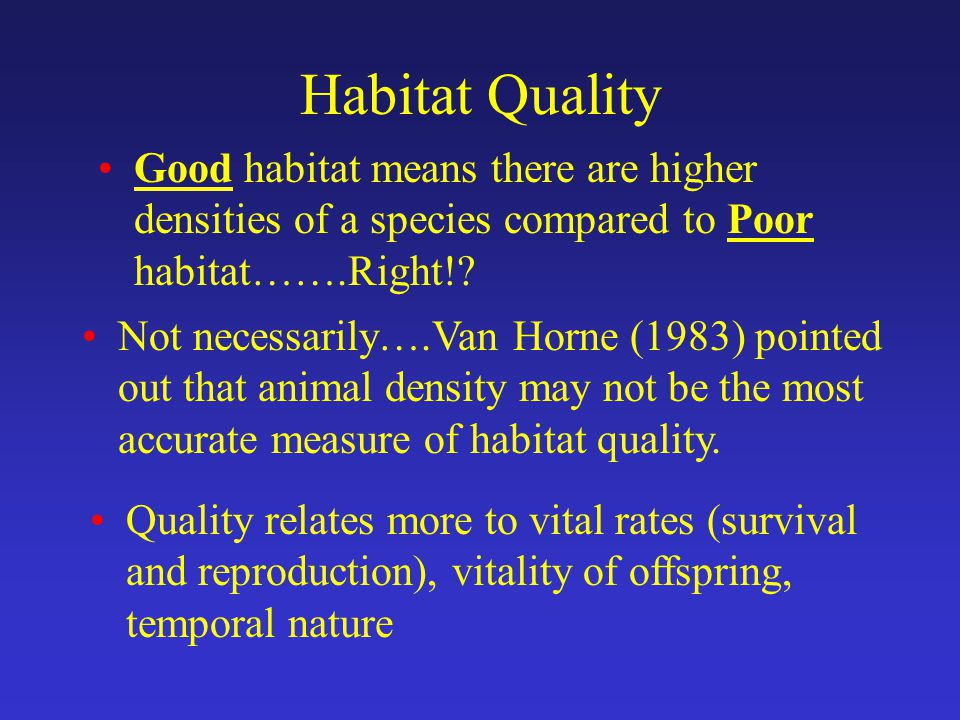 Habitat Quality Good habitat means there are higher densities of a species compared to Poor habitat…….Right!.