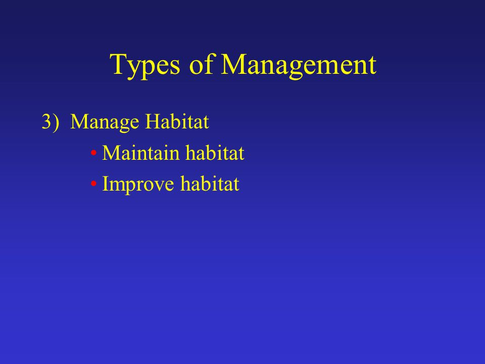 Types of Management 3) Manage Habitat Maintain habitat Improve habitat