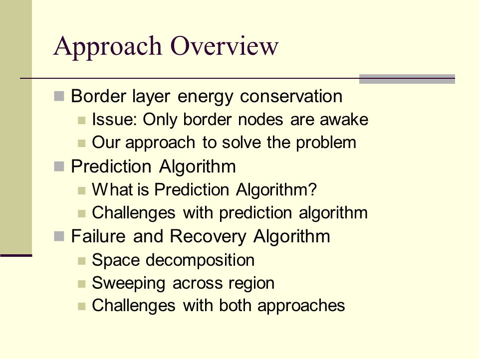 Approach Overview Border layer energy conservation Issue: Only border nodes are awake Our approach to solve the problem Prediction Algorithm What is Prediction Algorithm.