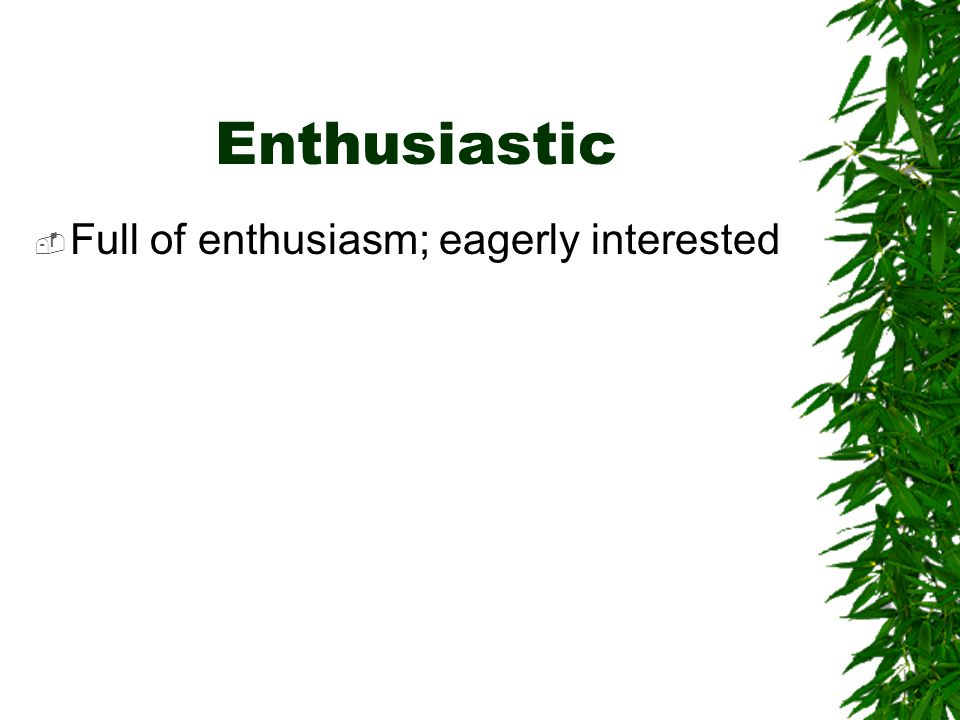 Enthusiastic  Full of enthusiasm; eagerly interested