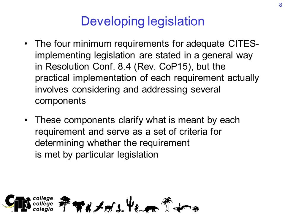 8 Developing legislation The four minimum requirements for adequate CITES- implementing legislation are stated in a general way in Resolution Conf. 8.