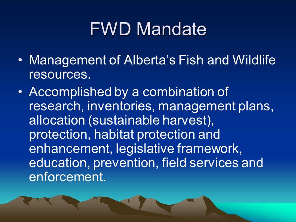 FWD Mandate Management of Alberta's Fish and Wildlife resources.