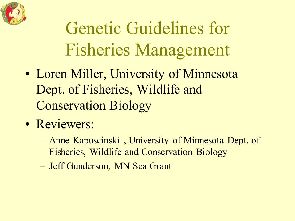 Genetic Guidelines for Fisheries Management Loren Miller, University of Minnesota Dept.