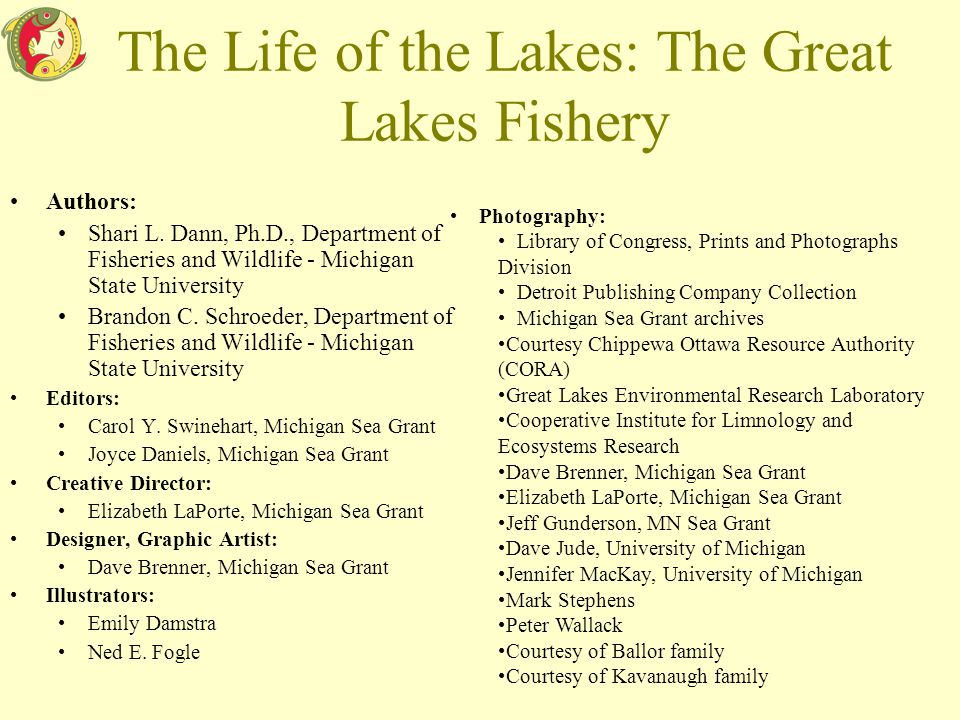 The Life of the Lakes: The Great Lakes Fishery Authors: Shari L. Dann, Ph.D., Department of Fisheries and Wildlife - Michigan State University Brandon
