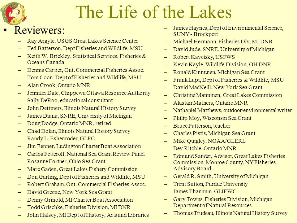 The Life of the Lakes Reviewers: –Ray Argyle, USGS Great Lakes Science Center –Ted Batterson, Dept Fisheries and Wildlife, MSU –Keith W. Brickley, Sta