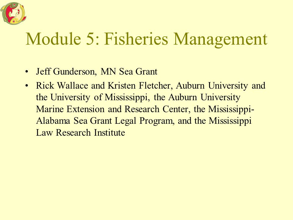 Module 5: Fisheries Management Jeff Gunderson, MN Sea Grant Rick Wallace and Kristen Fletcher, Auburn University and the University of Mississippi, th
