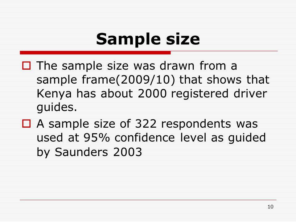 10 Sample size  The sample size was drawn from a sample frame(2009/10) that shows that Kenya has about 2000 registered driver guides.