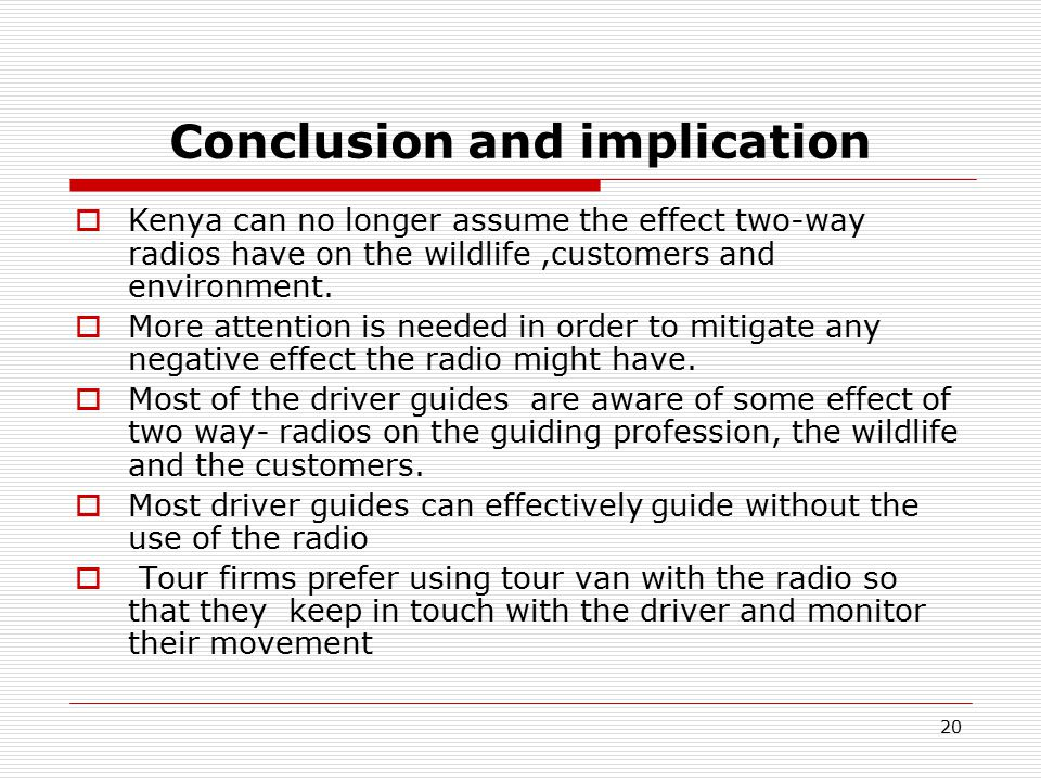 20 Conclusion and implication  Kenya can no longer assume the effect two-way radios have on the wildlife,customers and environment.