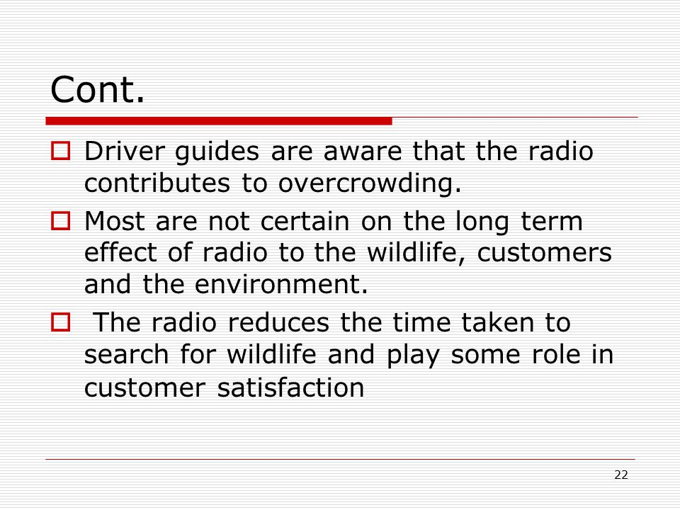 22 Cont.  Driver guides are aware that the radio contributes to overcrowding.
