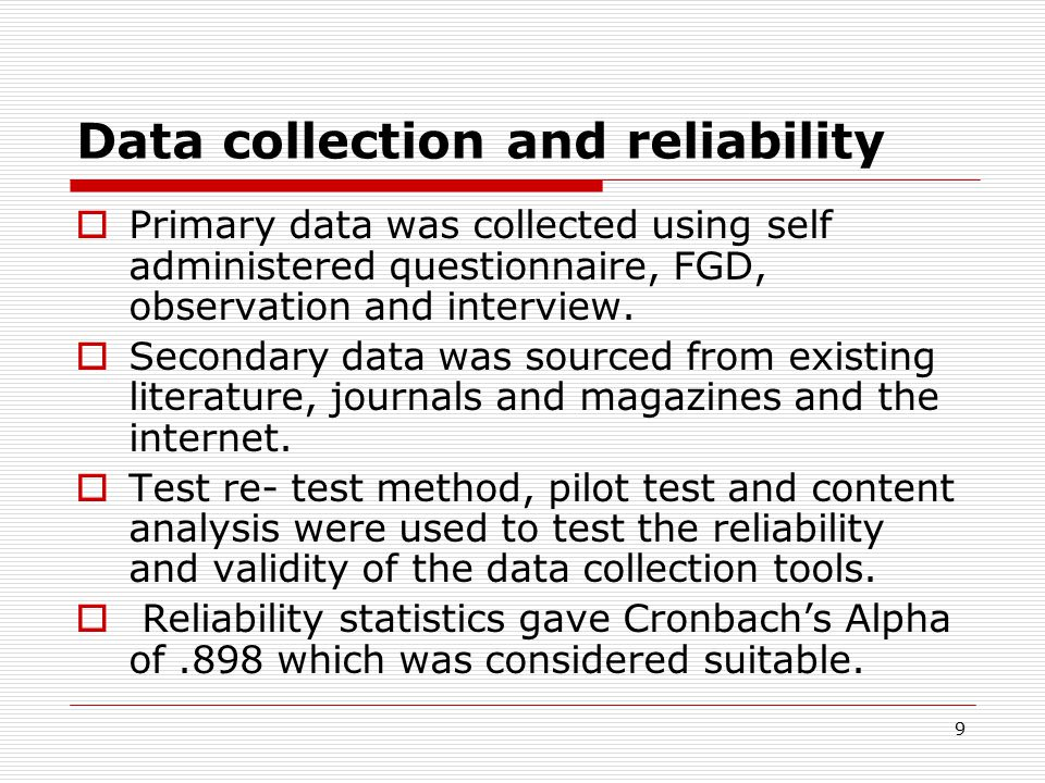 9 Data collection and reliability  Primary data was collected using self administered questionnaire, FGD, observation and interview.