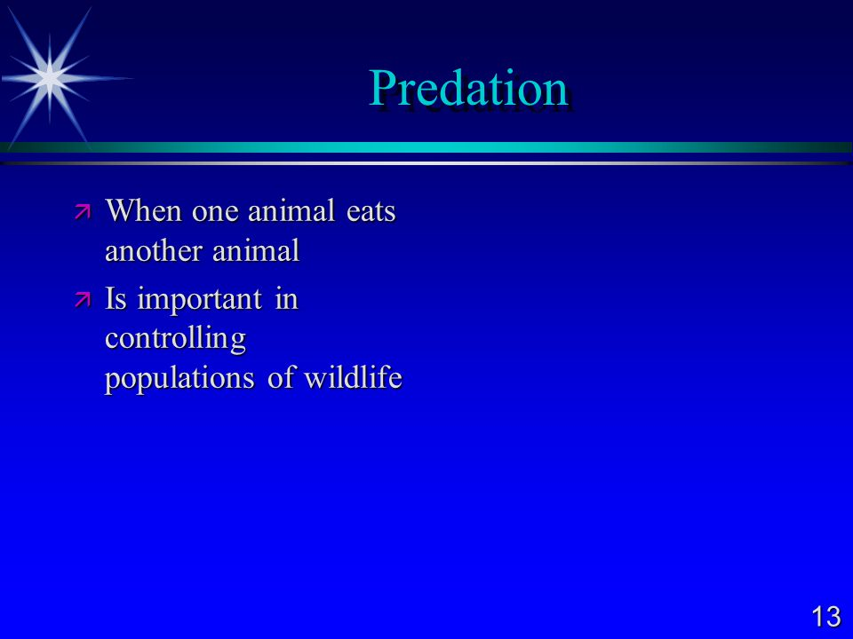 13 Predation  When one animal eats another animal  Is important in controlling populations of wildlife