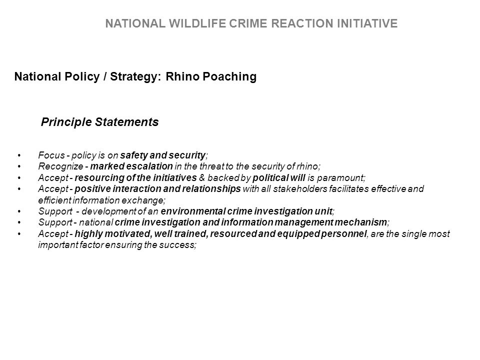 Focus - policy is on safety and security; Recognize - marked escalation in the threat to the security of rhino; Accept - resourcing of the initiatives