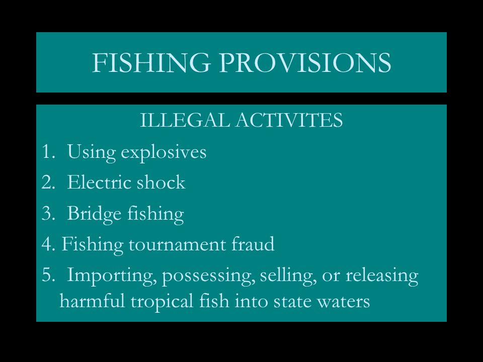 FISHING PROVISIONS ILLEGAL ACTIVITES 1. Using explosives 2.