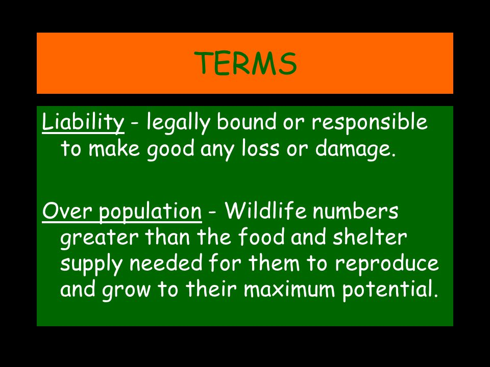 TERMS Liability - legally bound or responsible to make good any loss or damage.