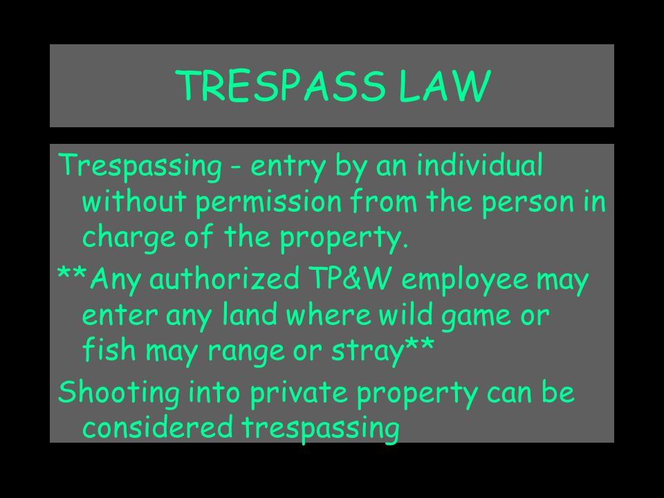 TRESPASS LAW Trespassing - entry by an individual without permission from the person in charge of the property.