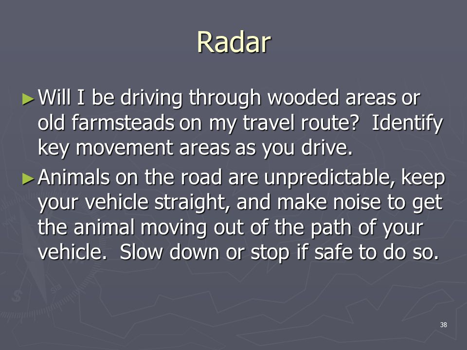 38 Radar ► Will I be driving through wooded areas or old farmsteads on my travel route.