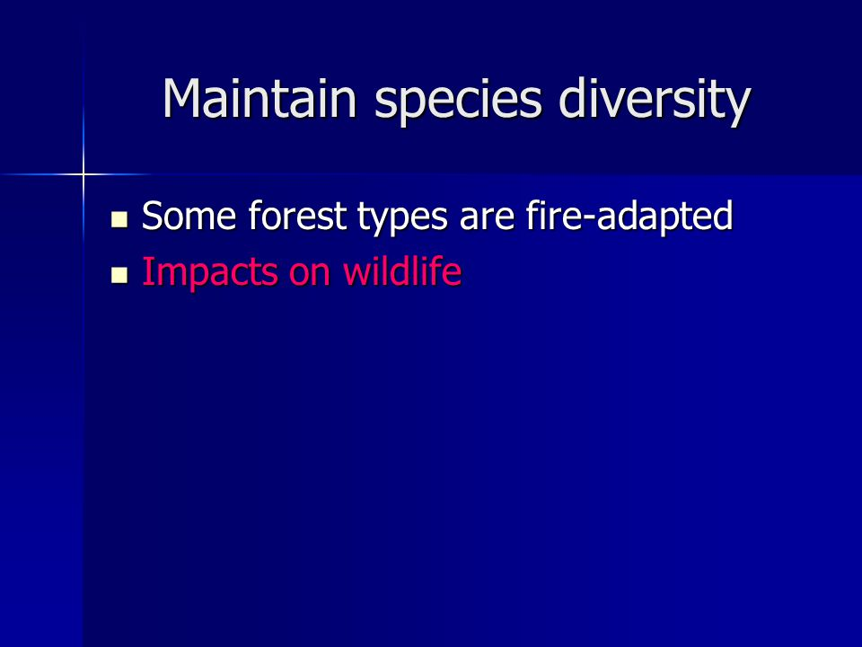 Maintain species diversity Some forest types are fire-adapted Some forest types are fire-adapted Impacts on wildlife Impacts on wildlife