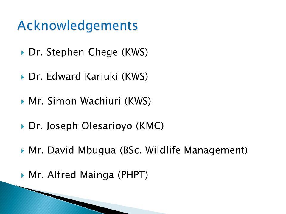  Dr. Stephen Chege (KWS)  Dr. Edward Kariuki (KWS)  Mr. Simon Wachiuri (KWS)  Dr. Joseph Olesarioyo (KMC)  Mr. David Mbugua (BSc. Wildlife Manage