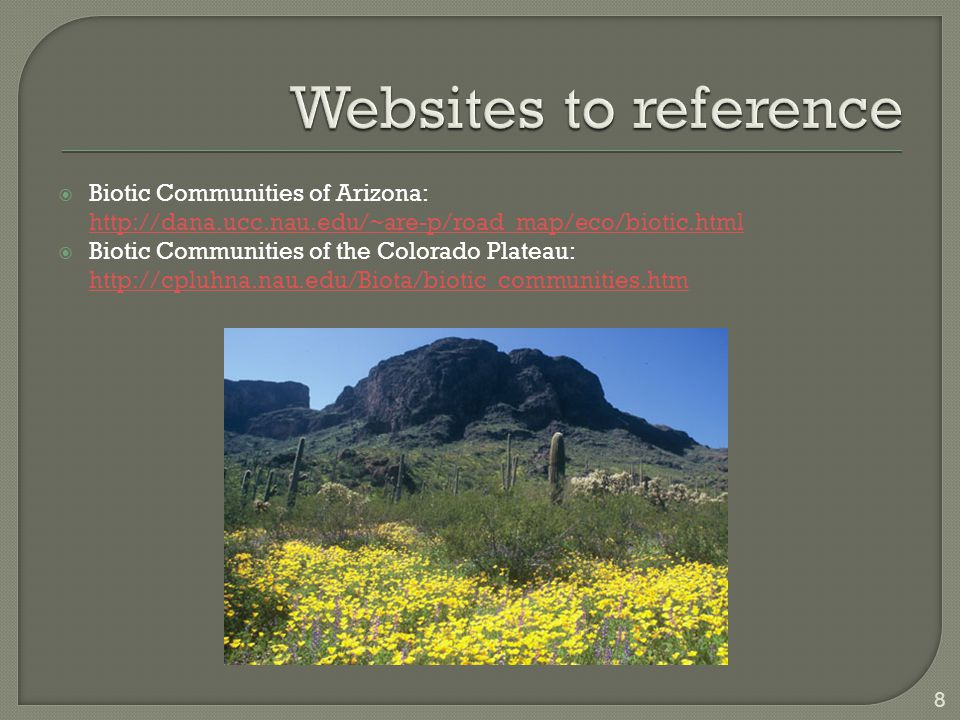  Biotic Communities of Arizona: http://dana.ucc.nau.edu/~are-p/road_map/eco/biotic.html  Biotic Communities of the Colorado Plateau: http://cpluhna.nau.edu/Biota/biotic_communities.htm 8