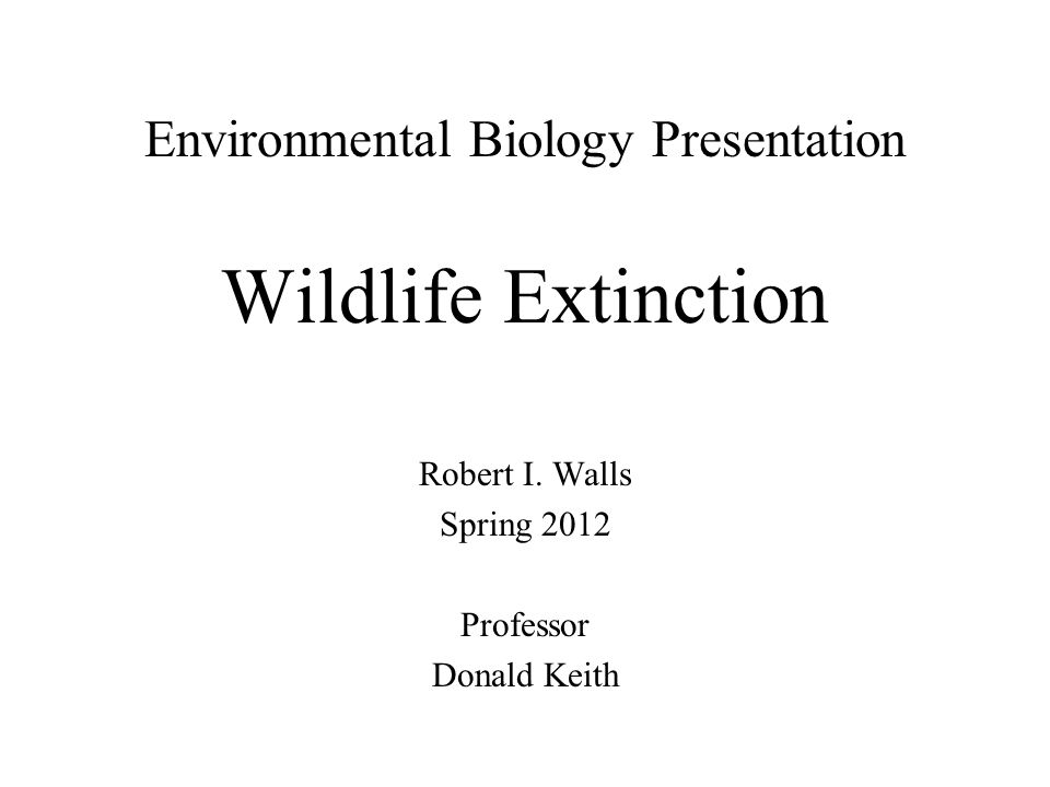 Environmental Biology Presentation Wildlife Extinction Robert I.