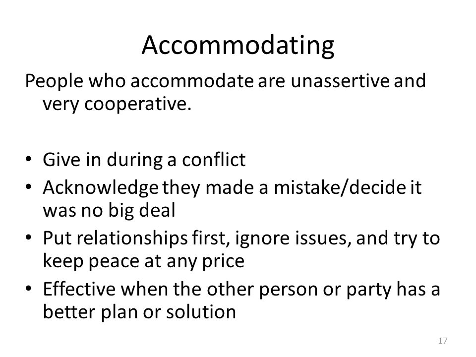 Accommodating People who accommodate are unassertive and very cooperative.
