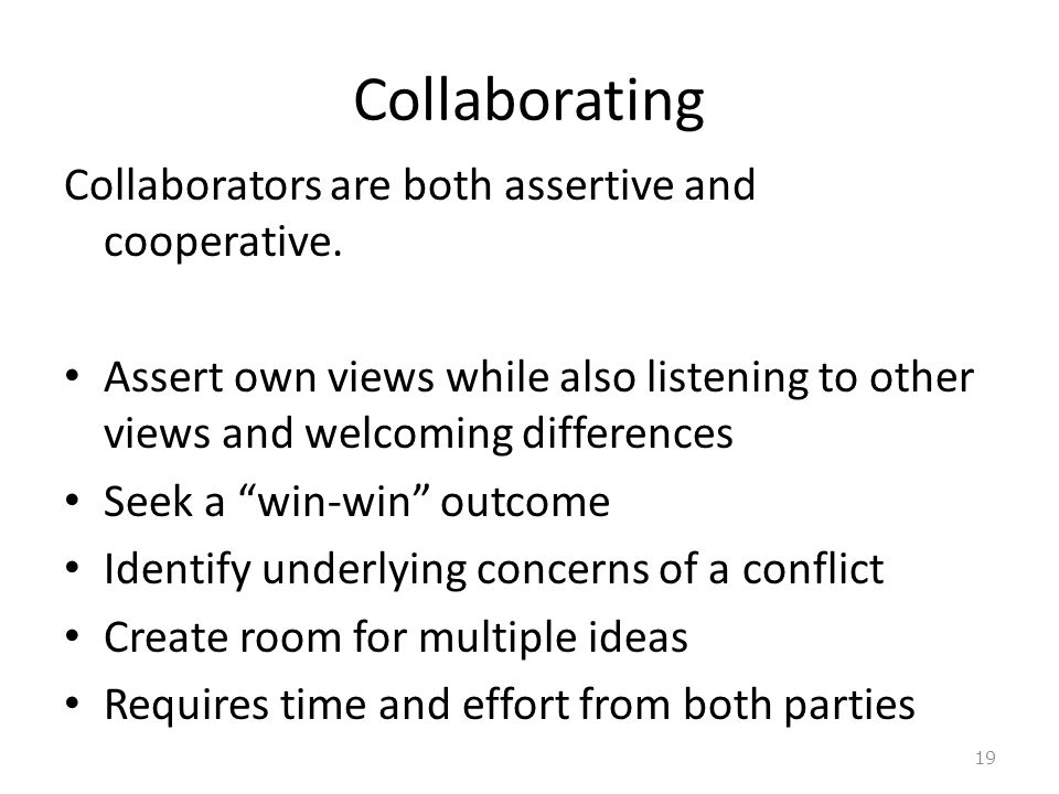 Collaborating Collaborators are both assertive and cooperative.