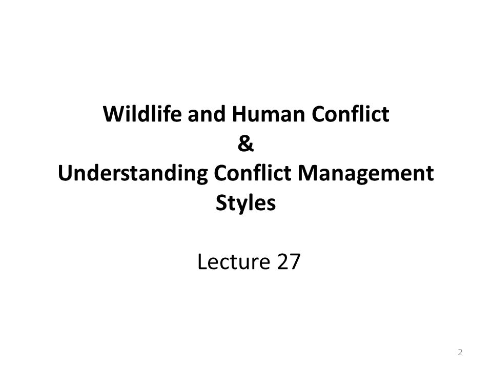 Wildlife and Human Conflict & Understanding Conflict Management Styles Lecture 27 2