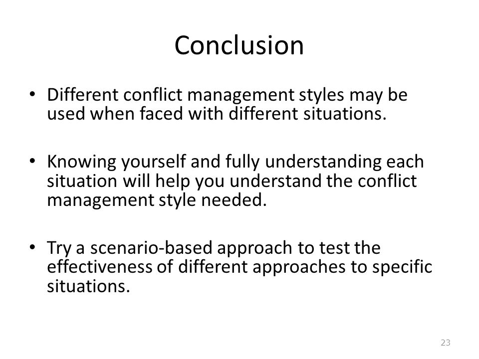 Conclusion Different conflict management styles may be used when faced with different situations.